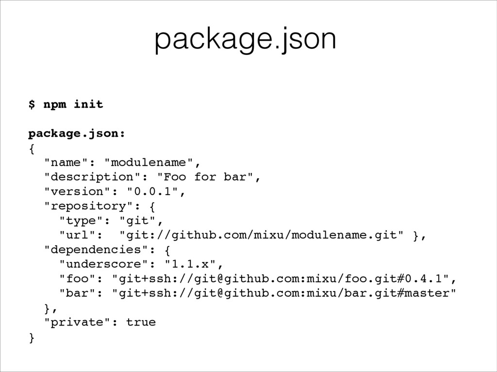 "$ npm init! ! package.json:! {! ""name"": ""module..."