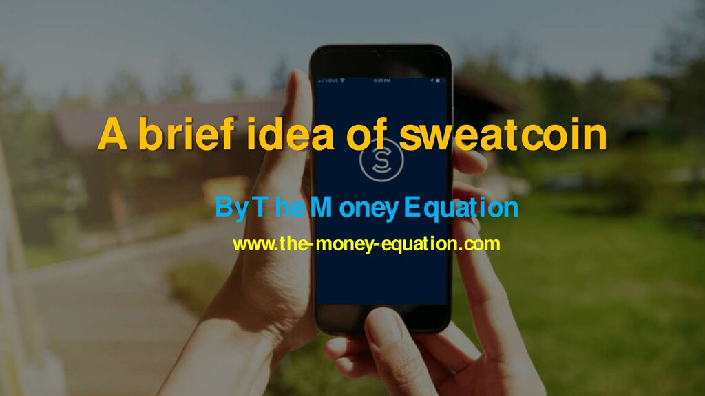 A brief idea of sweatcoin By The Money Equation...