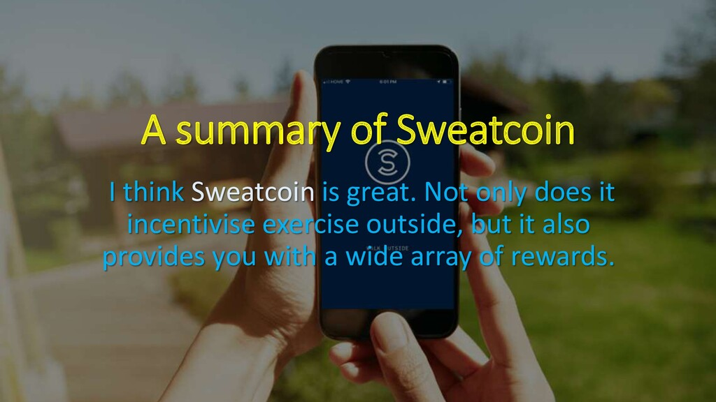 A summary of Sweatcoin I think Sweatcoin is gre...