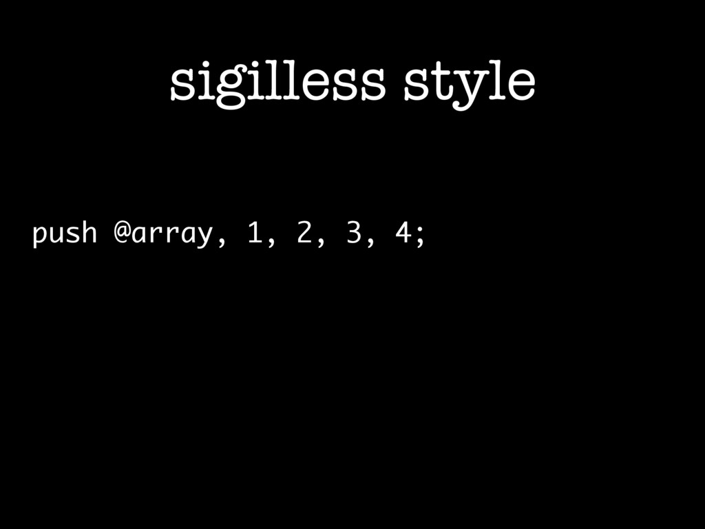 sigilless style push @array, 1, 2, 3, 4;