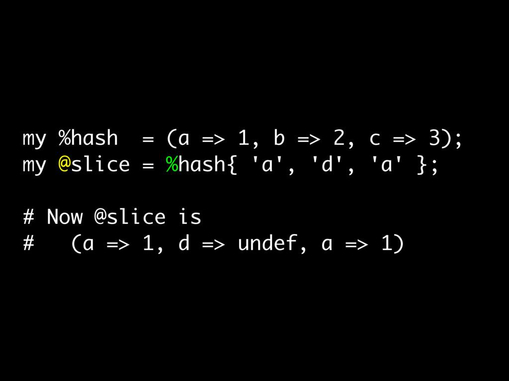 my %hash = (a => 1, b => 2, c => 3); my @slice ...