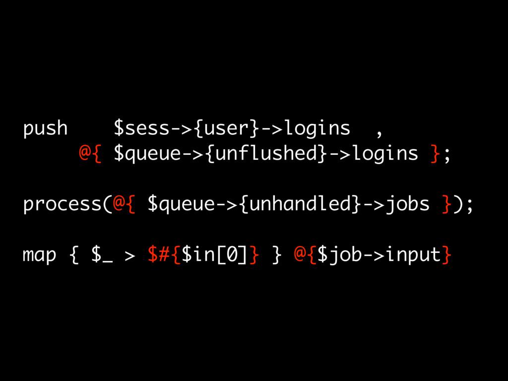 push $sess->{user}->logins , @{ $queue->{unflus...
