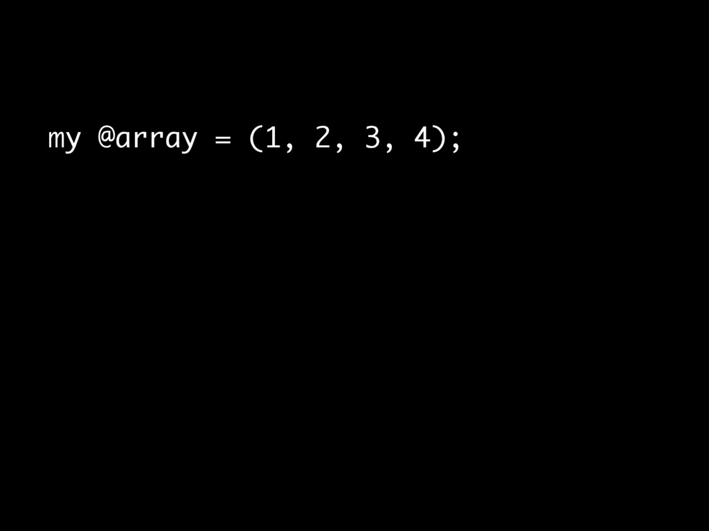 my @array = (1, 2, 3, 4);