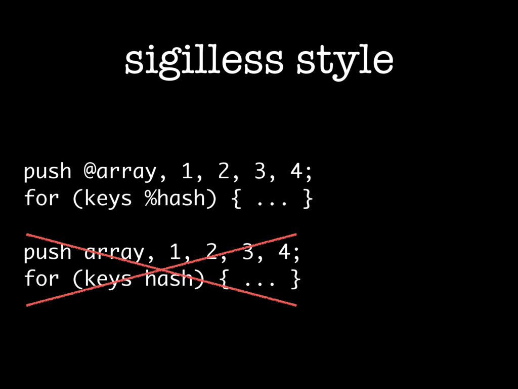 sigilless style push @array, 1, 2, 3, 4; for (k...