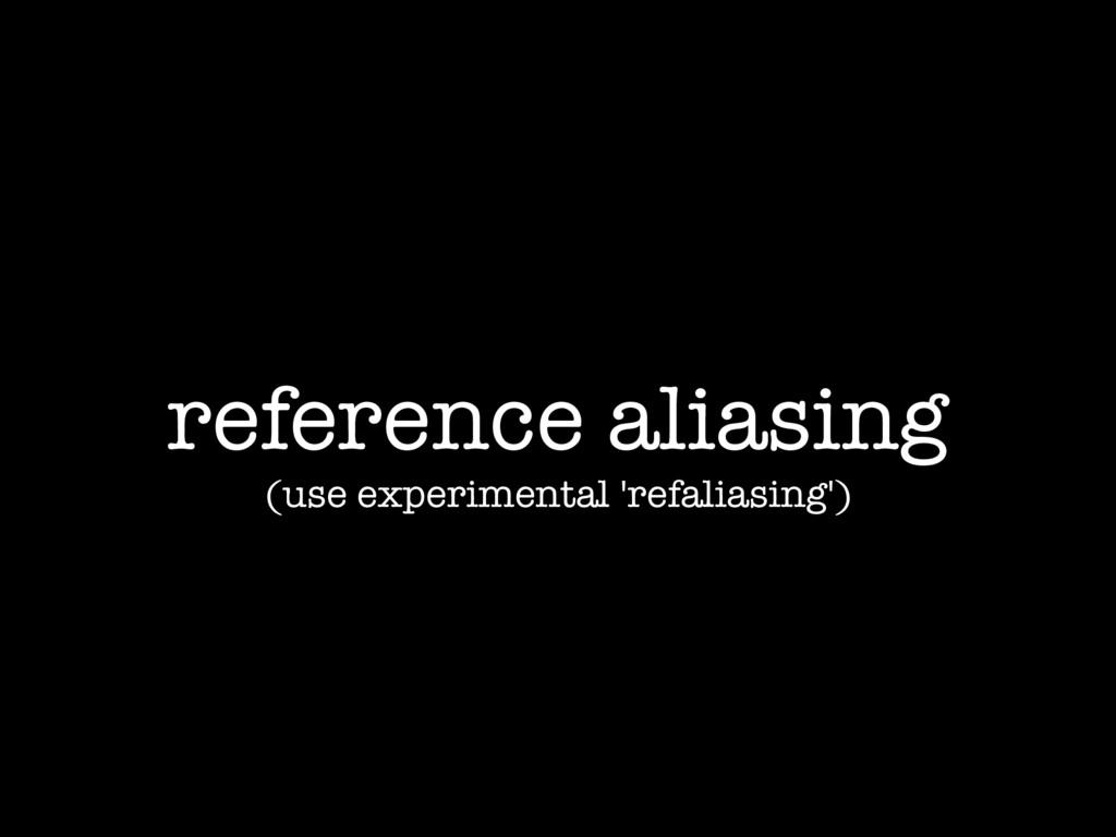 reference aliasing (use experimental 'refaliasi...