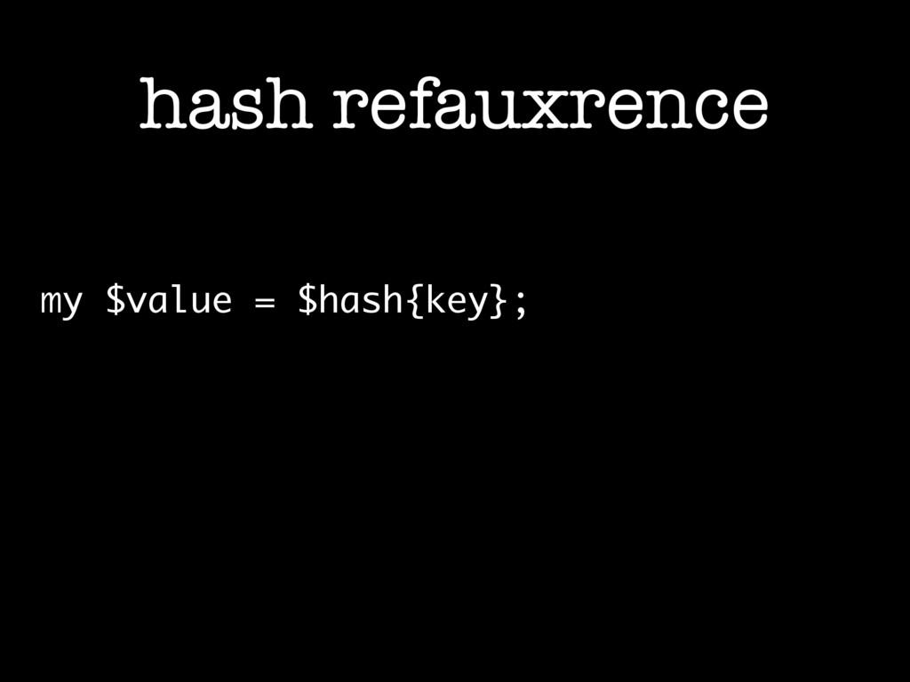 hash refauxrence my $value = $hash{key};