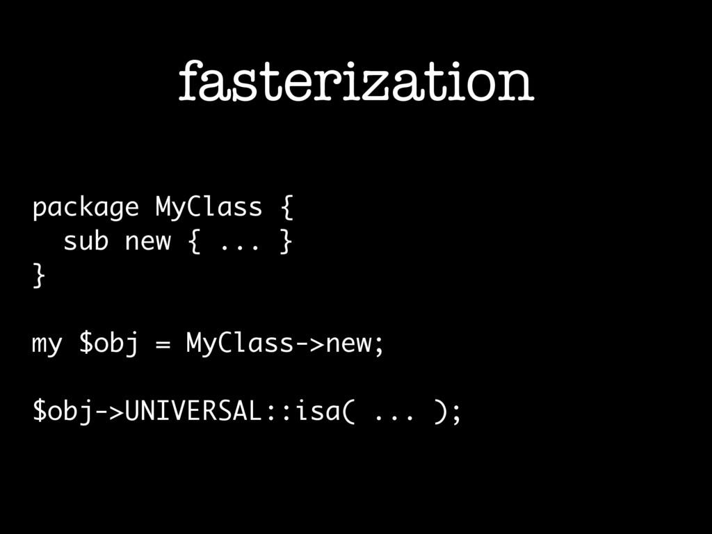 fasterization package MyClass { sub new { ... }...