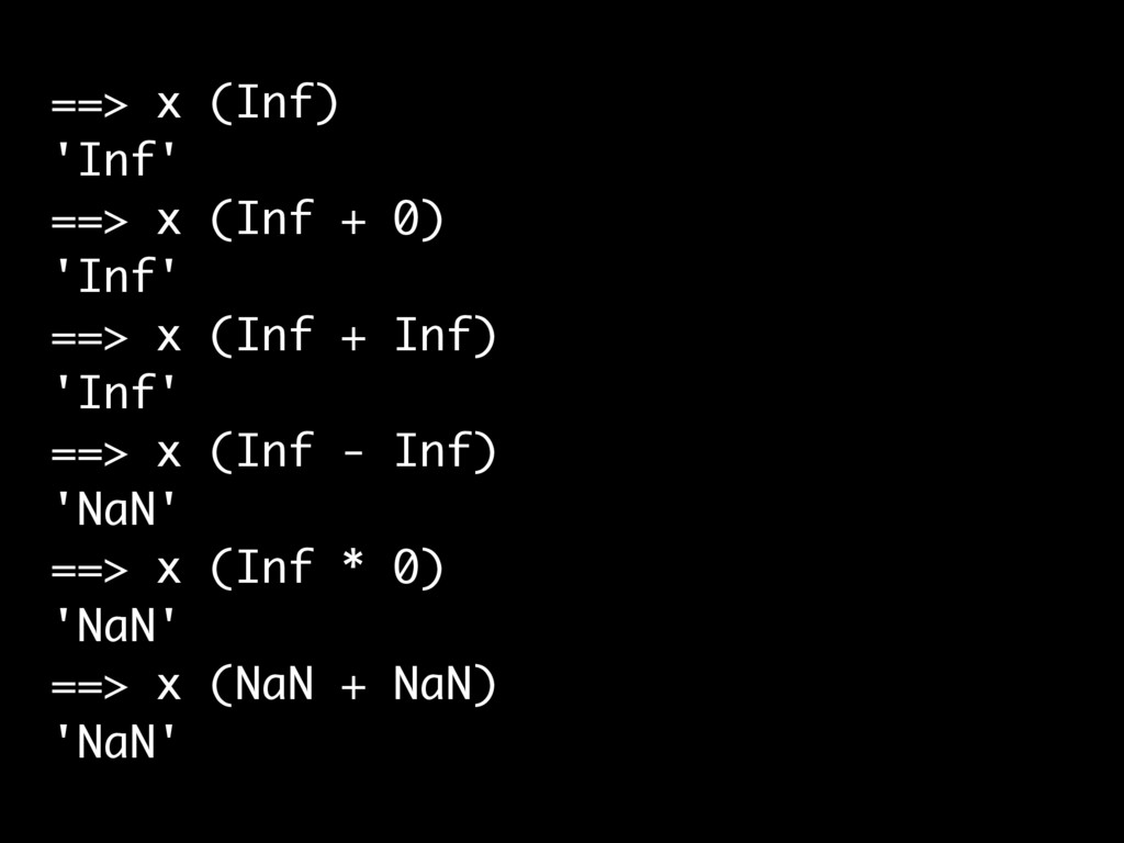 ==> x (Inf) 'Inf' ==> x (Inf + 0) 'Inf' ==> x (...