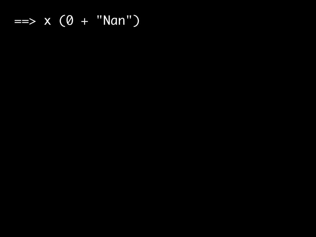 """==> x (0 + """"Nan"""")"""