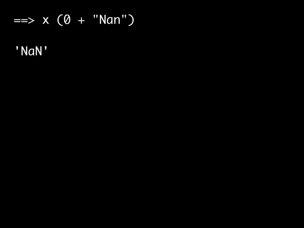 """==> x (0 + """"Nan"""") 'NaN'"""