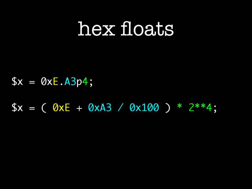 hex floats $x = 0xE.A3p4; $x = ( 0xE + 0xA3 / 0x...