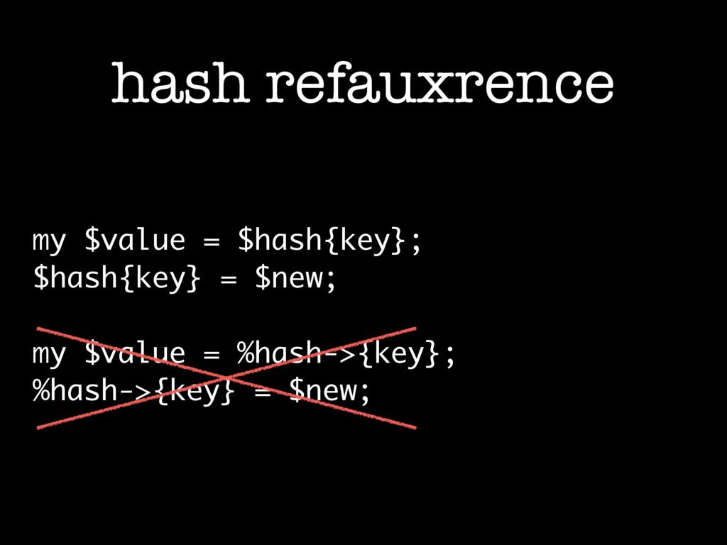 hash refauxrence my $value = $hash{key}; $hash{...