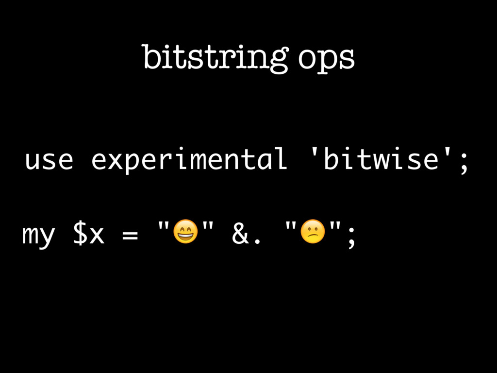 bitstring ops use experimental 'bitwise'; my $x...