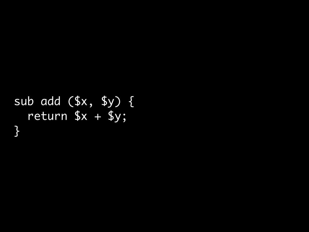 sub add ($x, $y) { return $x + $y; }