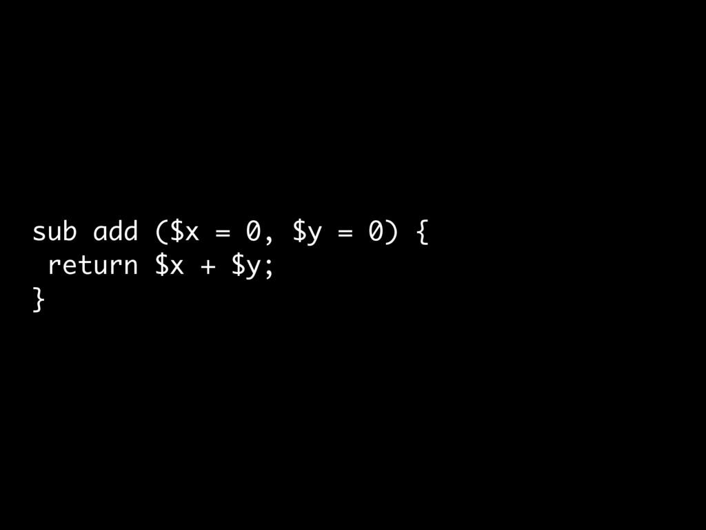sub add ($x = 0, $y = 0) { return $x + $y; }