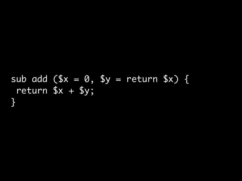sub add ($x = 0, $y = return $x) { return $x + ...