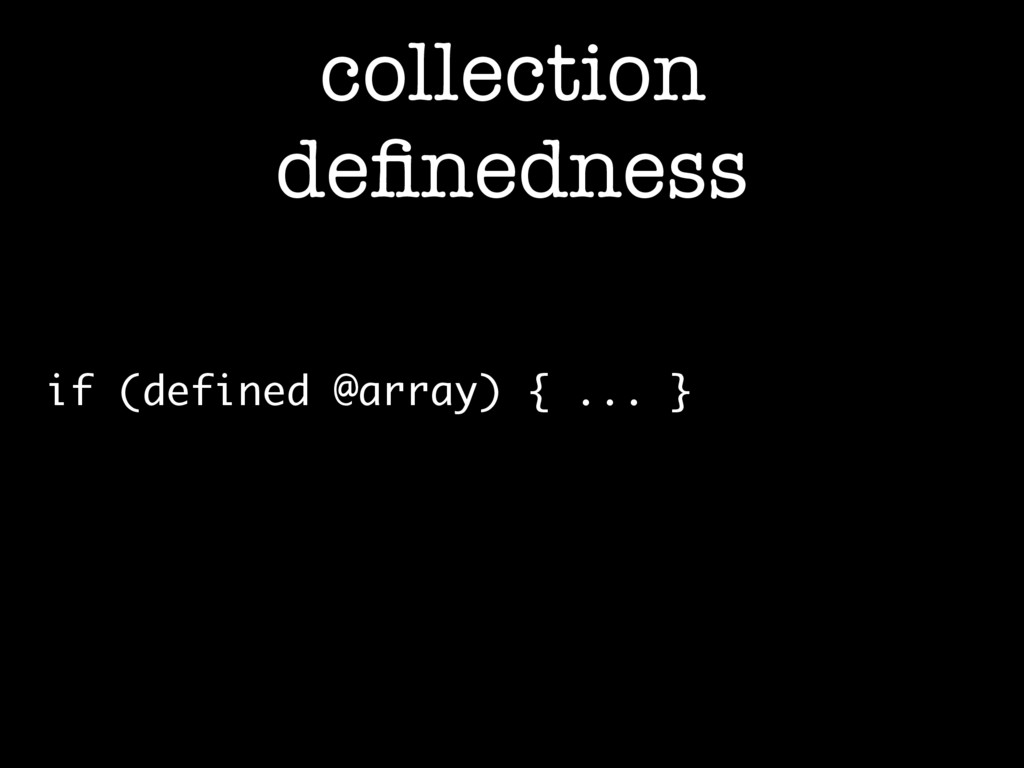 collection definedness if (defined @array) { ......