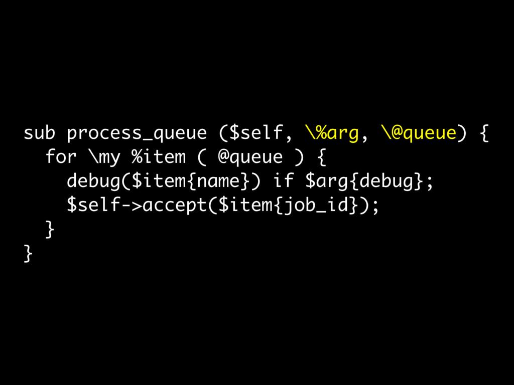 sub process_queue ($self, \%arg, \@queue) { for...