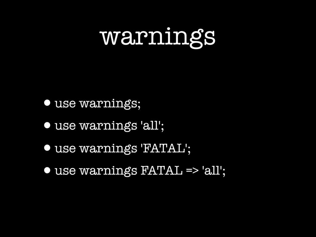 warnings •use warnings; •use warnings 'all'; •u...