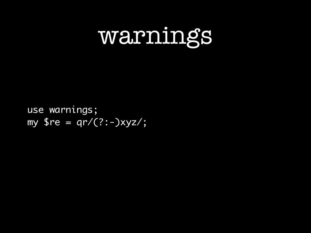 warnings use warnings; my $re = qr/(?:-)xyz/;