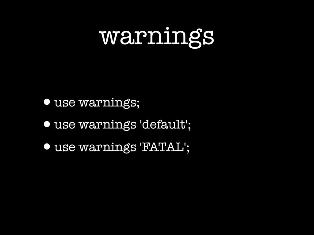 warnings •use warnings; •use warnings 'default'...