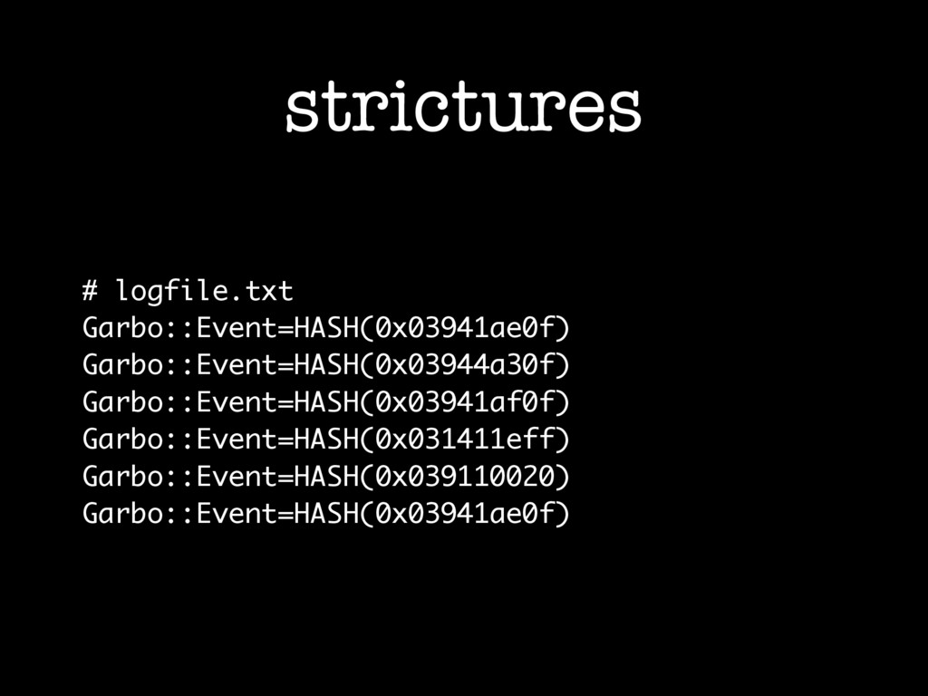 strictures # logfile.txt Garbo::Event=HASH(0x03...