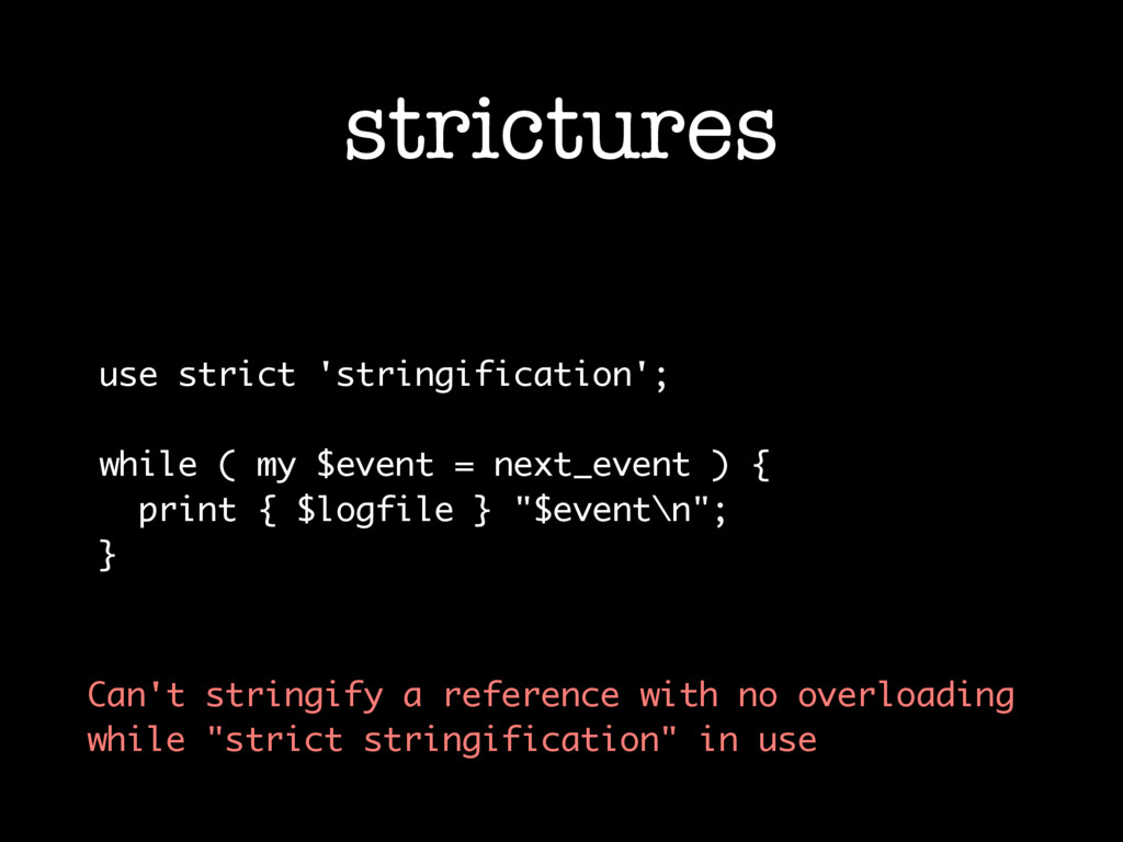 strictures use strict 'stringification'; while ...