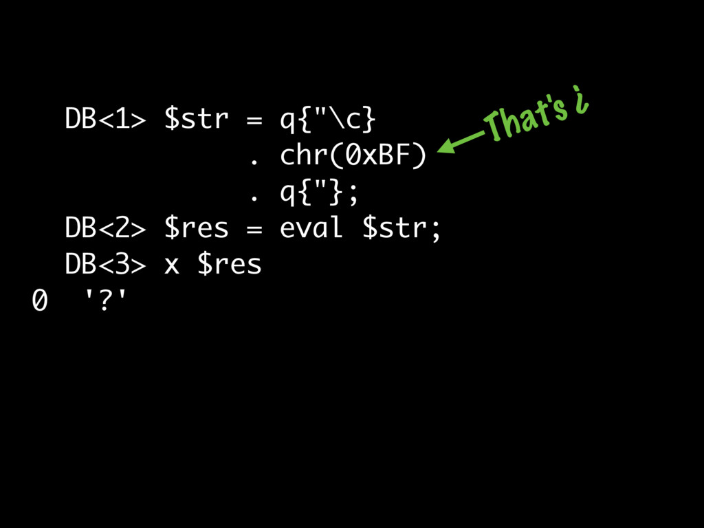 "DB<1> $str = q{""\c} . chr(0xBF) . q{""}; DB<2> $..."