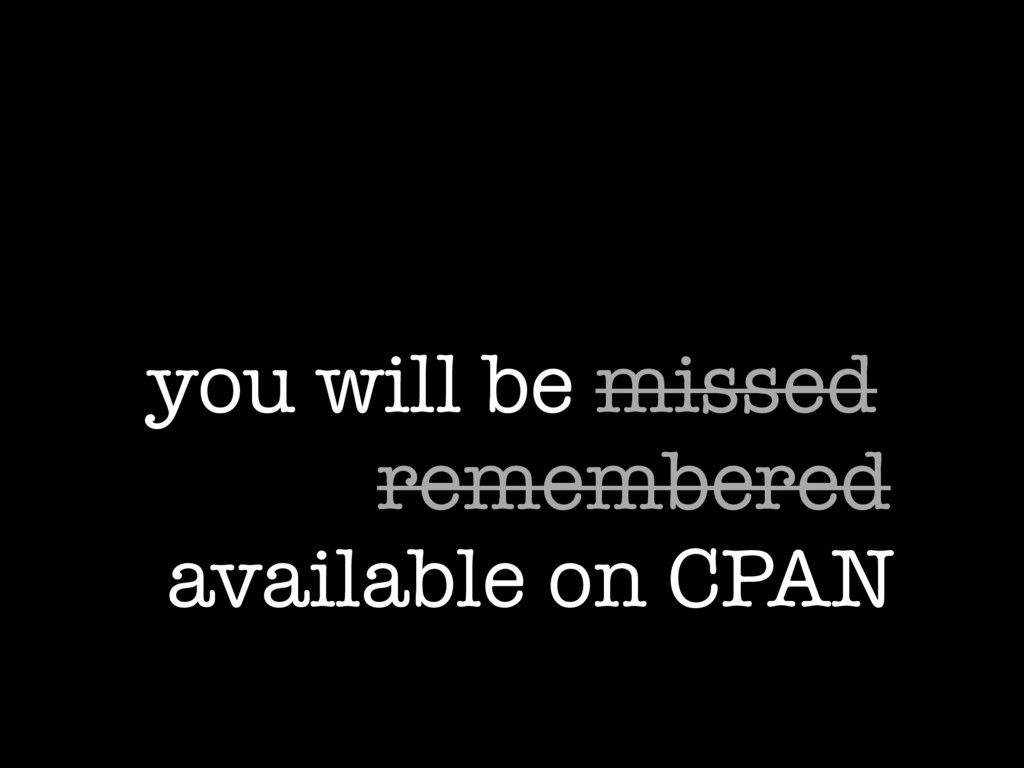 you will be missed remembered available on CPAN
