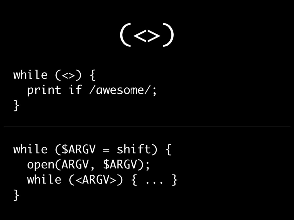 (<>) while (<>) { print if /awesome/; } while (...