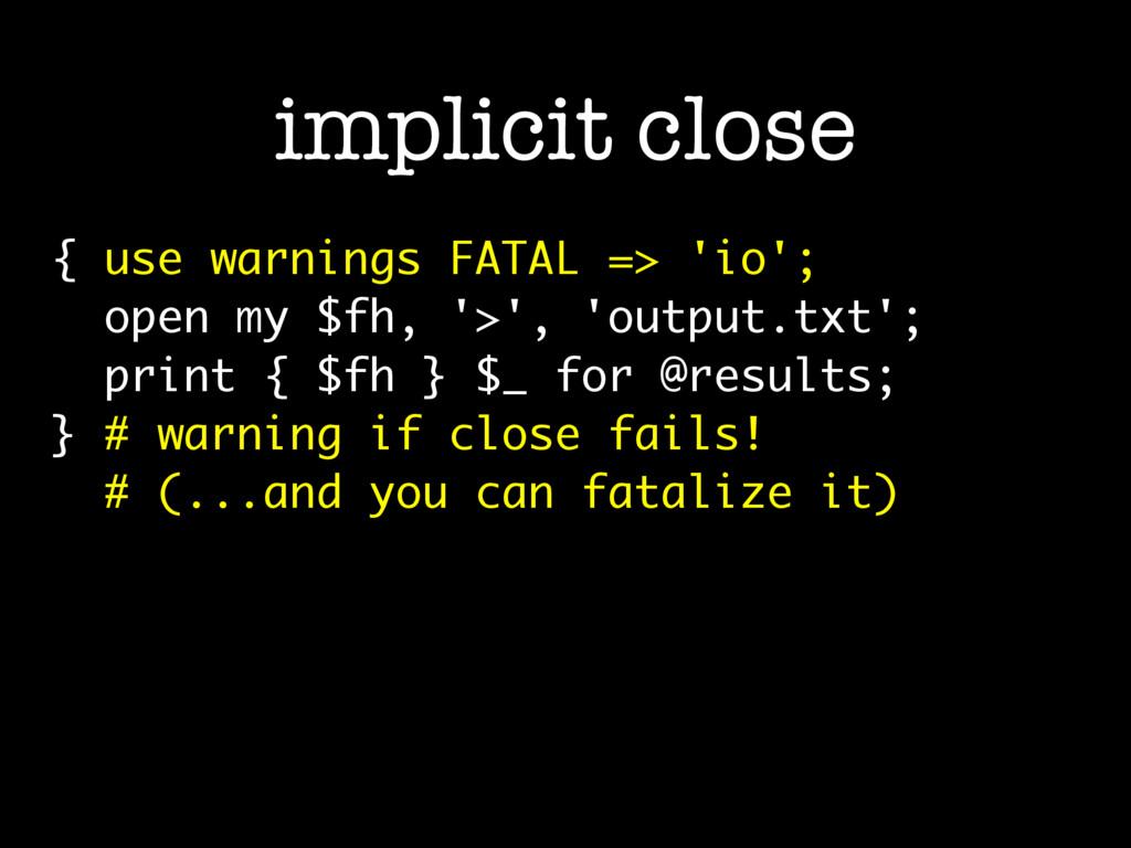 { use warnings FATAL => 'io'; open my $fh, '>',...