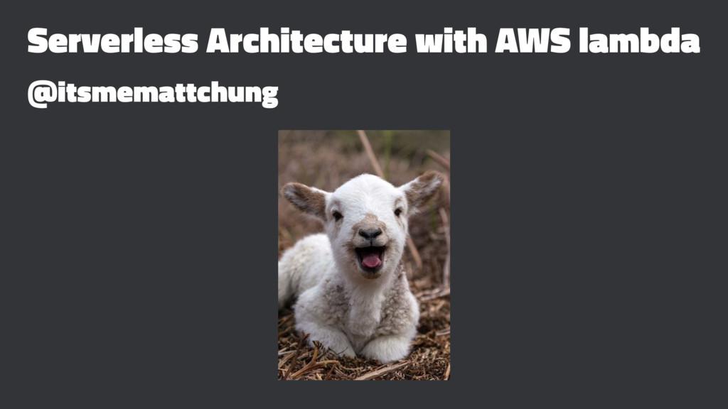 Serverless Architecture with AWS lambda @itsmem...
