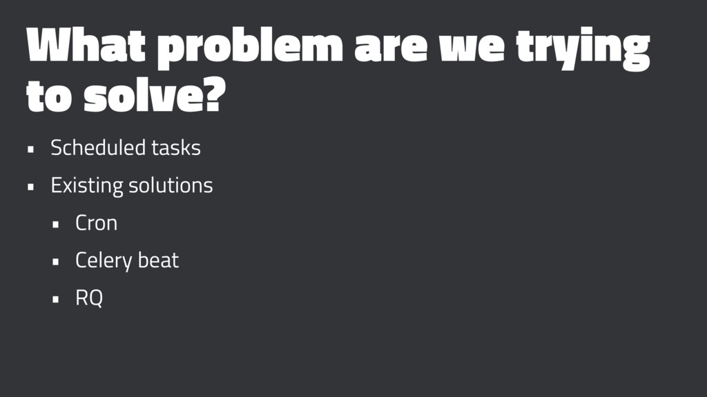 What problem are we trying to solve? • Schedule...