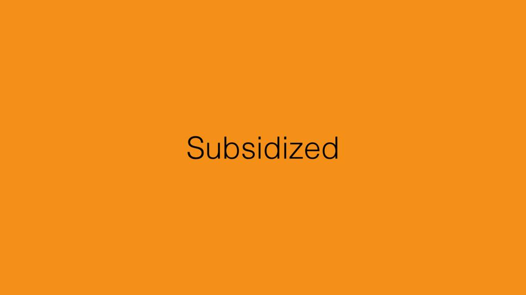 Subsidized