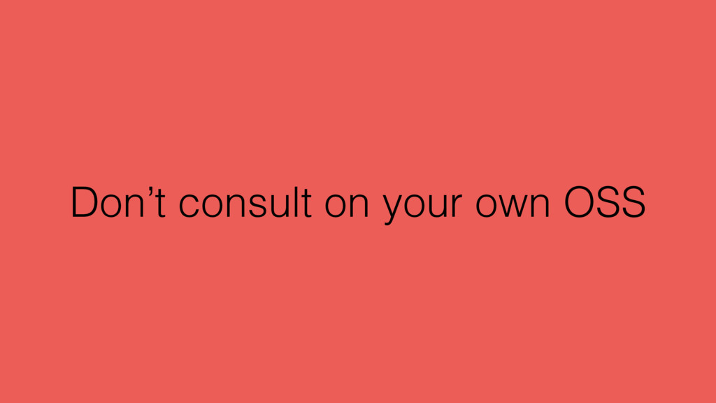 Don't consult on your own OSS
