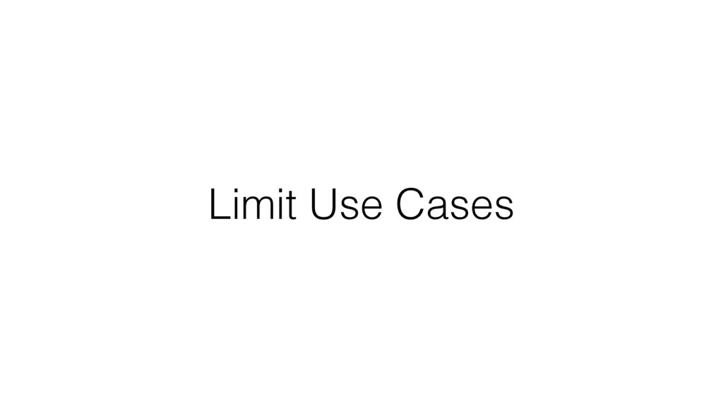 Limit Use Cases