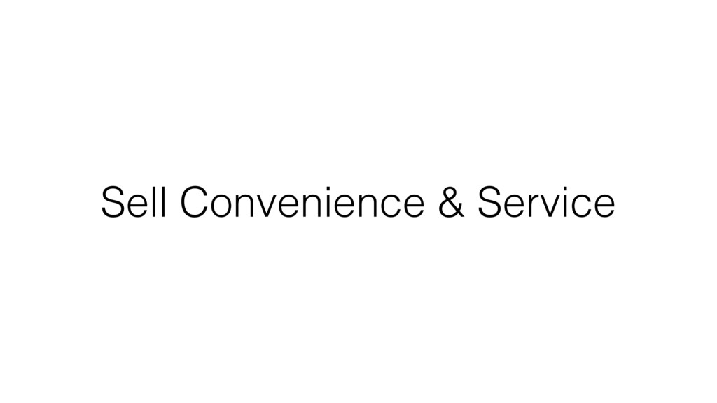 Sell Convenience & Service