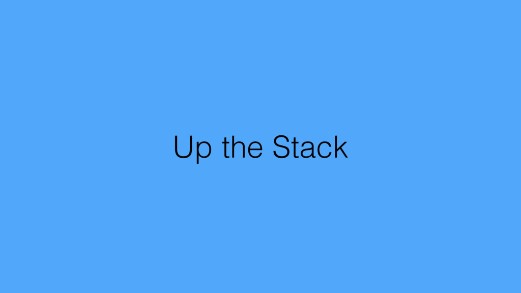 Up the Stack