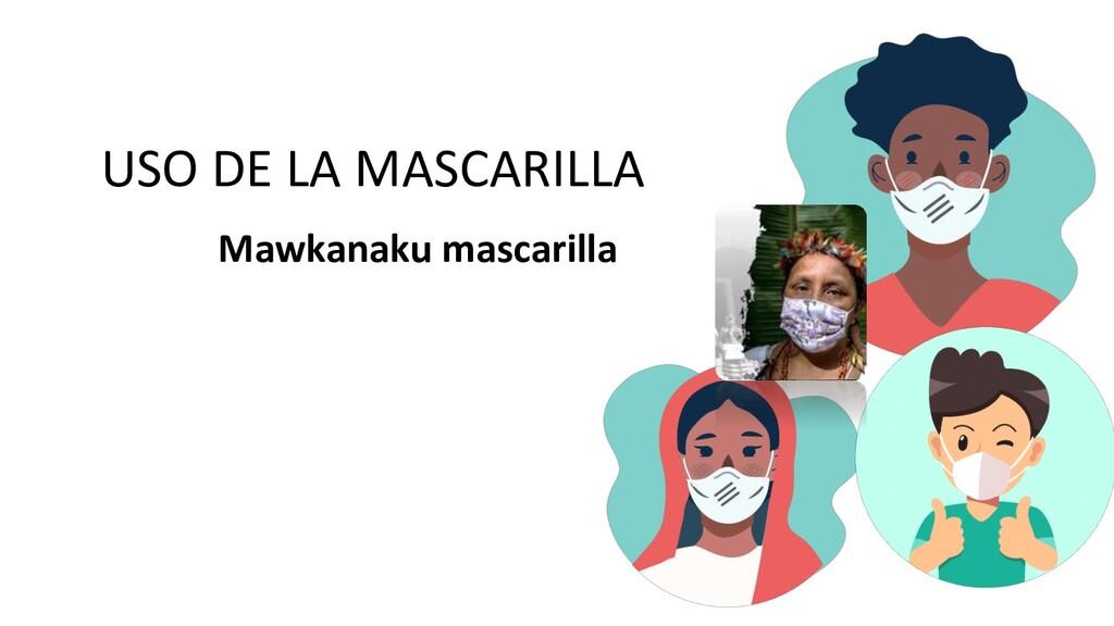 USO DE LA MASCARILLA Mawkanaku mascarilla