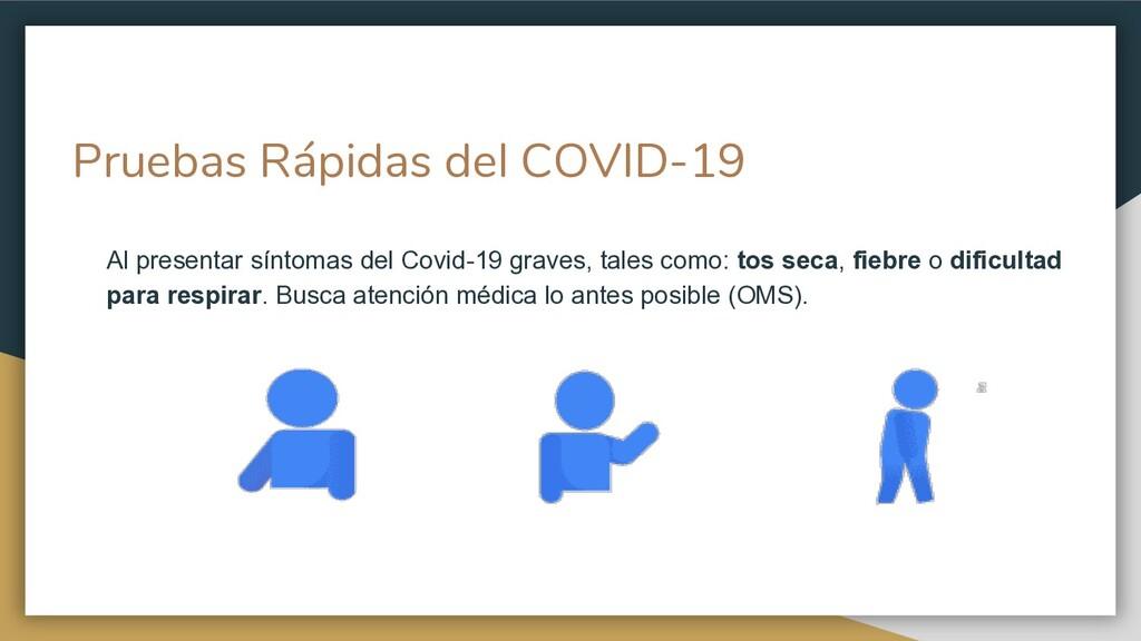 Pruebas Rápidas del COVID-19 Al presentar sínto...