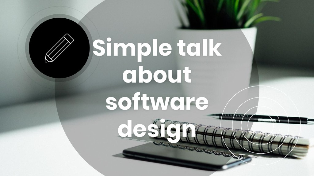 Simple talk about software design
