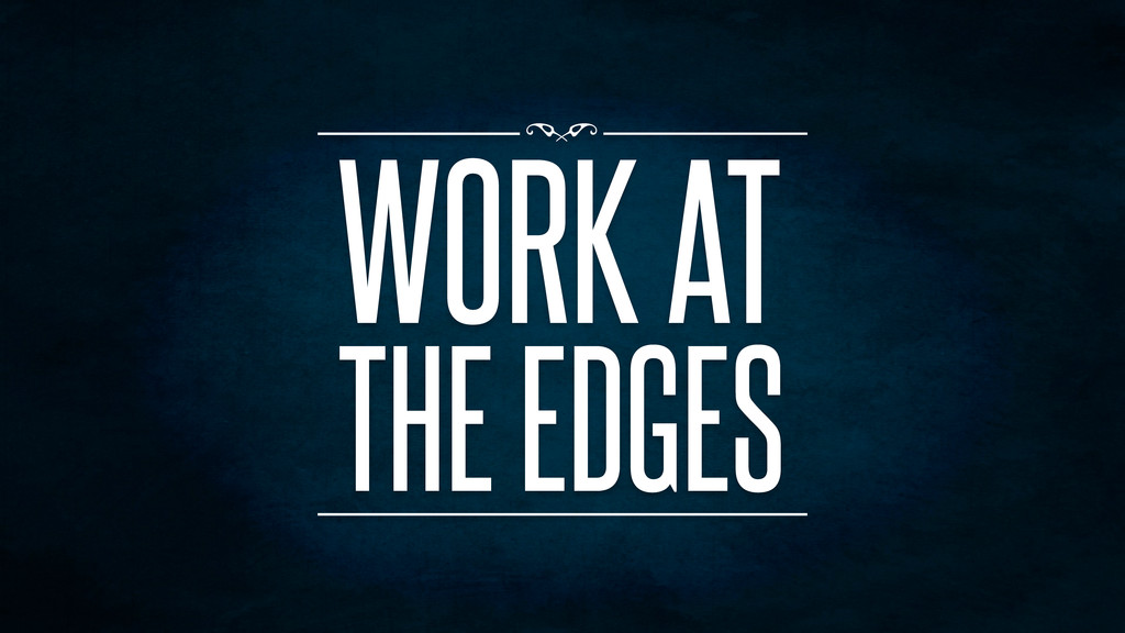WORK AT THE EDGES f