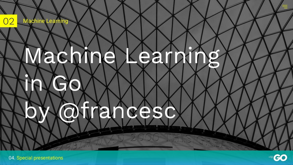 02 Machine Learning in Go by @francesc Machine ...
