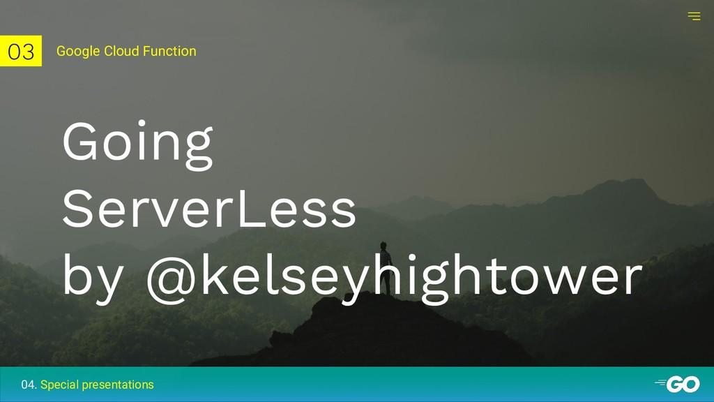 03 Going ServerLess by @kelseyhightower Google ...