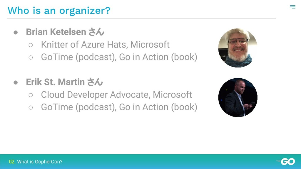 Who is an organizer? 02. What is GopherCon? ● B...