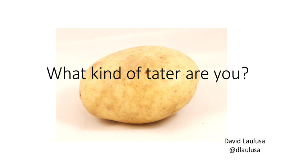 What kind of tater are you? David Laulusa @dlau...