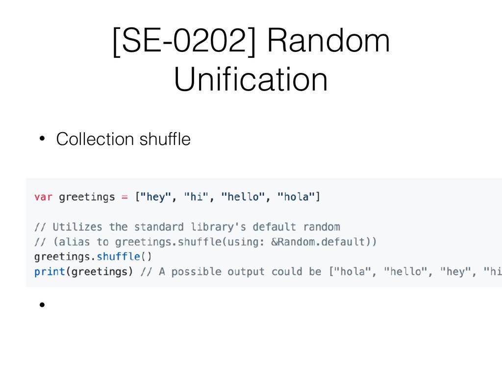 [SE-0202] Random Unification • Collection shuffle...