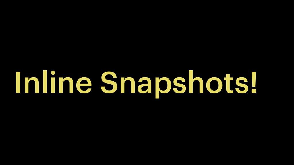 Inline Snapshots!