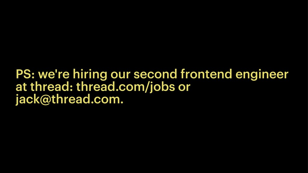 PS: we're hiring our second frontend engineer a...