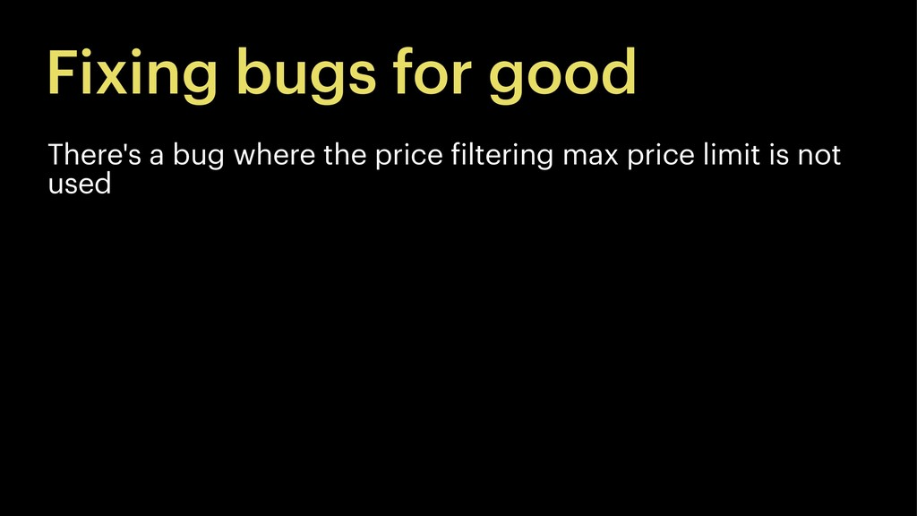 Fixing bugs for good There's a bug where the pr...